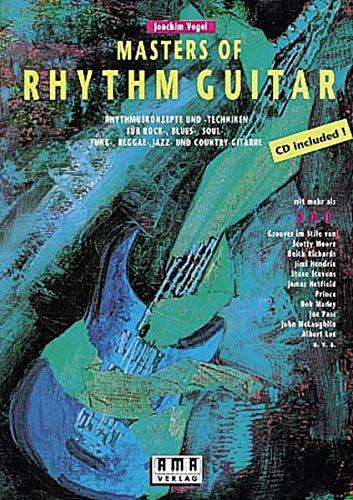 Masters of Rhythm Guitar: Rhythmuskonzepte und -Techniken für Rock-, Blues-, Soul-, Funk-, Reggae-, Jazz- und Country-Gitarre: Rhythmuskonzepte und ... und Country-Gitarre. Mit mehr als 200 Grooves