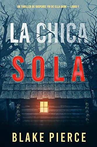 La chica sola (Un thriller de suspense FBI de Ella Dark – Libro 1) PDF EPUB Gratis descargar completo
