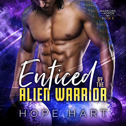 Enticed by the Alien Warrior: A Sci Fi Alien Romance (Warriors of Agron, Book 8)