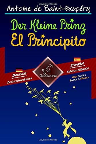 Der Kleine Prinz - El Principito: Zweisprachiger paralleler Text - Textos bilingües en paralelo: Deutsch - Spanisch / Alemán - Español