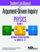 Student Lab Manual for Argument-Driven Inquiry in Physics, Volume 1: Mechanics Lab Investigations for Grades 9–12