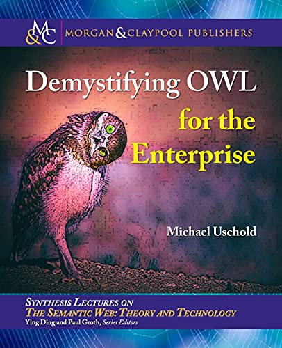 Compare Textbook Prices for Demystifying OWL for the Enterprise Synthesis Lectures on Semantic Web: Theory and Technology  ISBN 9781681731278 by Uschold, Michael,Ding, Ying,Groth, Paul