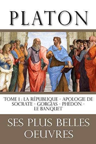 Platon : la collection complète de ses plus belles oeuvres : TOME 1: La République - Apologie de Socrate - Gorgias - Phédon - Le Banquet