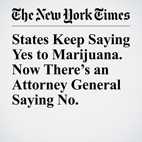 States Keep Saying Yes to Marijuana. Now There's an Attorney General Saying No. copertina