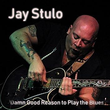 Damn Good Reason to Play the Blues