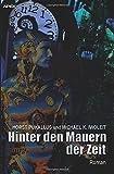 HINTER DEN MAUERN DER ZEIT: Ein Science-Fiction-Roman