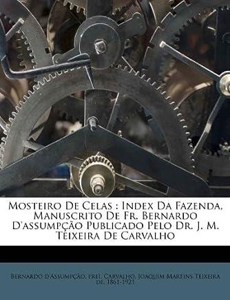 Mosteiro de Celas: Index Da Fazenda, Manuscrito de Fr. Bernardo dAssump  o Publicado Pelo Dr. J. M. Teixeira de Carvalho