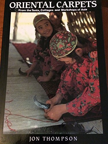 Oriental Carpets: From the Tents, Cottages and Workshops of Asia