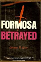 Formosa Betrayed (United States Foreign Policy) by George H. Kerr (1976-05-03)