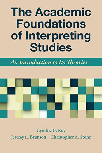 The Academic Foundations of Interpreting Studies: An Introduction to Its Theories