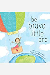 Be Brave Little One: An Inspiring Book About Courage For Babies, Baby Showers, Graduation, And More Kindle Edition