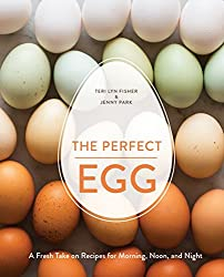 Image: The Perfect Egg: A Fresh Take on Recipes for Morning, Noon, and Night | Hardcover: 176 pages | by Teri Lyn Fisher (Author), Jenny Park (Author). Publisher: Ten Speed Press (March 3, 2015)