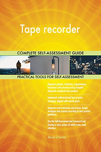 Tape recorder All-Inclusive Self-Assessment - More than 700 Success Criteria, Instant Visual Insights, Comprehensive Spreadsheet Dashboard, Auto-Prioritized for Quick Results