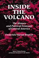 Inside The Volcano: The History And Political Economy Of Central America (Series in Political Economy and Economic Development in Latin America)