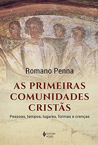 As primeiras comunidades cristãs: Pessoas, tempos, lugares, formas e crenças