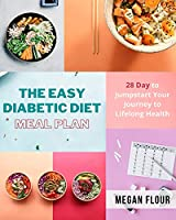 The Easy Diabetic Diet Meal Plan: 28 Day to Jumpstart Your Journey to Lifelong Health