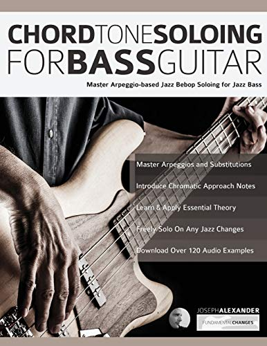 Chord Tone Soloing for Bass Guitar: Master Arpeggio-Based Soloing for Jazz Bass (jazz bass soloing, Band 1)