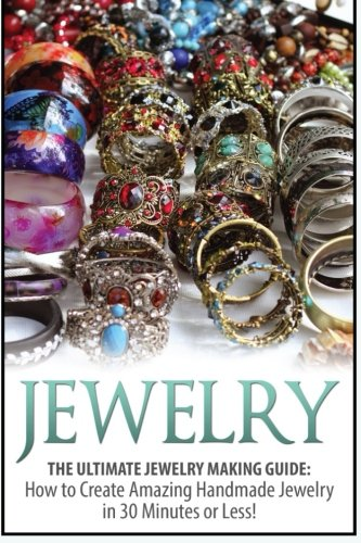 Jewelry: The Ultimate 2 in 1 Jewelry Making Box Set: Book 1: Jewelry + Book 2: Handmade Jewelry (Jewelry - Jewelry Making - Homemade Jewelry - How to Make Jewelry)