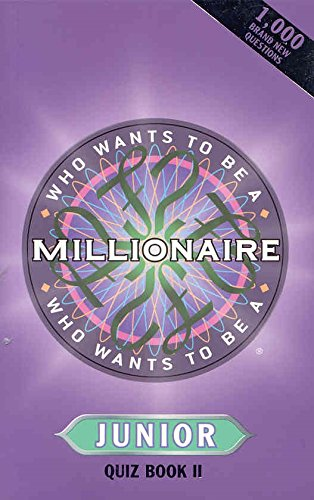 Who Wants To Be a Millionaire? Junior Quiz Book II