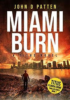 Miami Burn: A Titus Novel (Titus Florida Crime Thriller Series Book 1) by [John D. Patten]