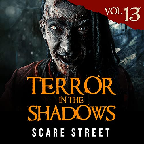 Terror in the Shadows, Vol. 13 Audiobook By Scare Street, Ron Ripley, David Longhorn, Sara Clancy, Ryan C. Robert, Ian Fortey, Kevin Saito cover art