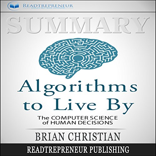 Summary: Algorithms to Live By: The Computer Science of Human Decisions audiobook cover art