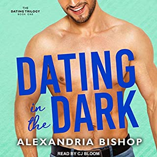 Dating in the Dark     Dating Trilogy, Book 1              By:                                                                                                                                 Alexandria Bishop                               Narrated by:                                                                                                                                 CJ Bloom                      Length: 3 hrs and 58 mins     8 ratings     Overall 3.6