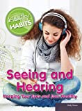 Seeing and Hearing: Keeping Your Eyes and Ears Healthy (Healthy Habits)