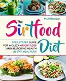 The Sirtfood Diet: Step-by-Step Guide For A Quick Weight Loss And Restoring Health | 28-Day Meal Plan