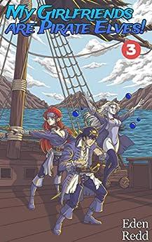 My Girlfriends are Pirate Elves!: Book 3: A Fantasy Light Novel by [Eden Redd]