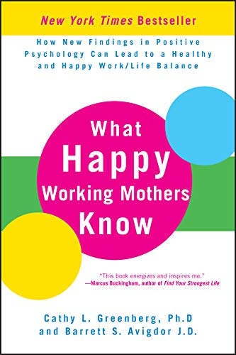 What Happy Working Mothers Know: How New Findings in Positive Psychology Can Lead to a Healthy and Happy Work/Life Balance (English Edition)