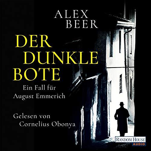Der dunkle Bote     August Emmerich 3              Autor:                                                                                                                                 Alex Beer                               Sprecher:                                                                                                                                 Cornelius Obonya                      Spieldauer: 7 Std. und 38 Min.     Noch nicht bewertet     Gesamt 0,0
