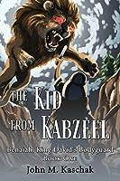 The Kid from Kabzeel: Book One (Benaiah, King David's Bodyguard)