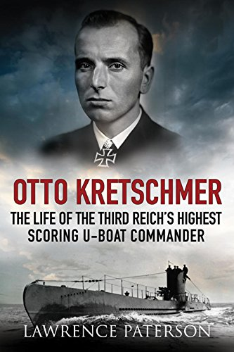 Otto Kretschmer: The Life of the Third Reich\'s Highest Scoring U-Boat Commander (English Edition)