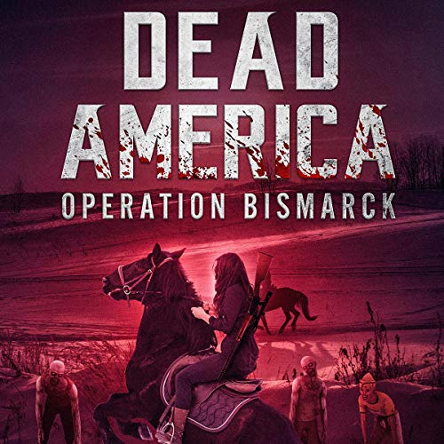 Dead America: Operation Bismarck: Dead America - The First Week, Book 4