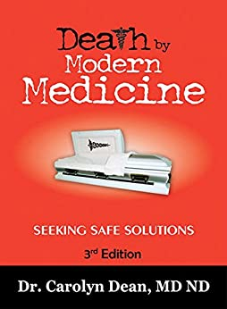 Death by Modern Medicine: Seeking Safe Solutions: 3rd Edition (English Edition) por [Carolyn Dean MD ND]