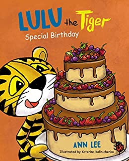 LULU the Tiger Special Birthday: A Delightful, Fun, and Cute Children's Picture Book For Ages 3-8 about Shapes, Friendship & Manners (LULU's Adventures) by [Ann Lee]