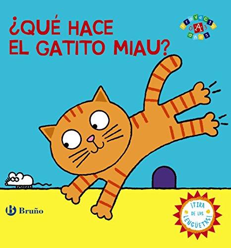 ¿Qué hace el gatito Miau? (Castellano - A Partir De 0 Años - Proyecto De 0 A 3 Años - Libros Manipulativos)