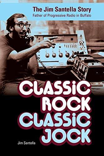 Classic Rock Classic Jock The Jim Santella Story Father of Progressive Rock in Buffalo product image