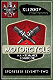 XL1200V Sportster Seventy-Two, Motorcycle Maintenance Logbook: Harley Davidson Models, Vtwin - Biker Gear, Chopper, Maintenance Service and Repair ... Records, Safety Reminders. 6 x 9 151 Pages