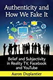 Authenticity and How We Fake It: Belief and Subjectivity in Reality TV, Facebook and YouTube (English Edition)