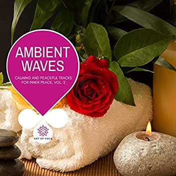 Ambient Waves - Calming And Peaceful Tracks For Inner Peace, Vol. 2