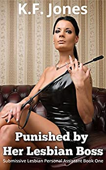 Punished by Her Lesbian Boss (Submissive Lesbian Personal Assistant Book 1) by [K.F. Jones]