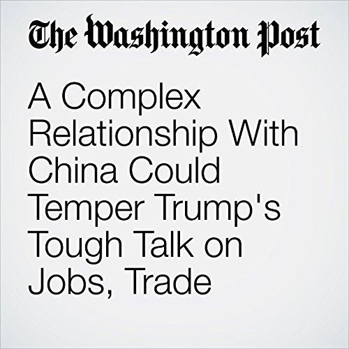 A Complex Relationship With China Could Temper Trump's Tough Talk on Jobs, Trade copertina