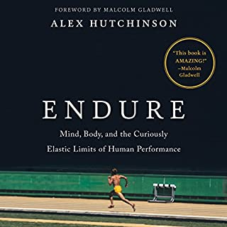 Endure     Mind, Body, and the Curiously Elastic Limits of Human Performance              Written by:                                                                                                                                 Alex Hutchinson,                                                                                        Malcolm Gladwell - foreword                               Narrated by:                                                                                                                                 Robert G. Slade                      Length: 11 hrs and 9 mins     120 ratings     Overall 4.5