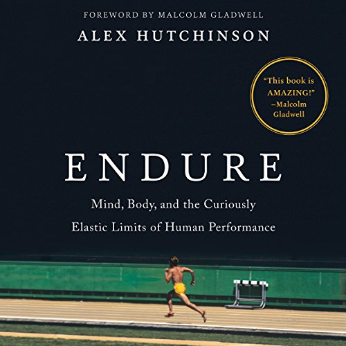Endure     Mind, Body, and the Curiously Elastic Limits of Human Performance              Written by:                                                                                                                                 Alex Hutchinson,                                                                                        Malcolm Gladwell - foreword                               Narrated by:                                                                                                                                 Robert G. Slade                      Length: 11 hrs and 9 mins     106 ratings     Overall 4.5