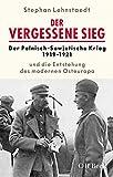 Der vergessene Sieg: Der Polnisch-Sowjetische Krieg 1919-20 und die Entstehung des modernen Osteuropa - Stephan Lehnstaedt