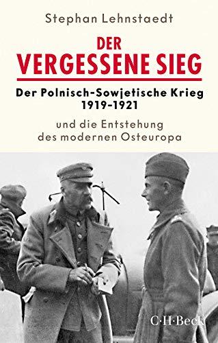 Der vergessene Sieg: Der Polnisch-Sowjetische Krieg 1919-20 und die Entstehung des modernen Osteuropa