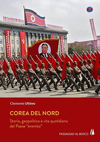 Corea del Nord. Storia, geopolitica e vita quotidiana del Paese «eremita»