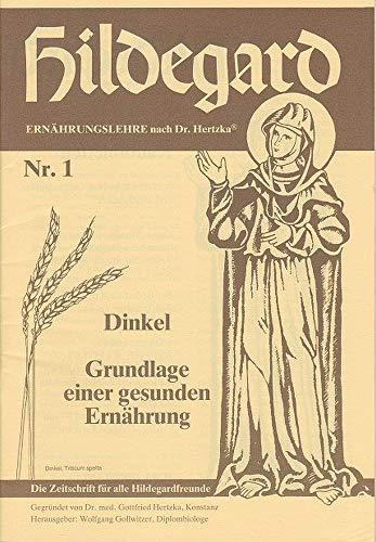 Hildegard. Ernährungslehre nach Dr. Hertzka. Die Zeitschrift für alle Hildegardfreunde. Nr. 1: Dinkel. Grundlage einer gesunden Ernährung